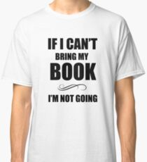If i can't bring my book Classic T-Shirt
