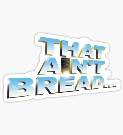"""Pointless: """"That ain't bread"""" (pt1) Sticker"""