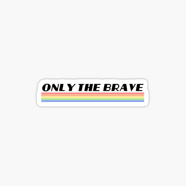 Only the Brave Sticker