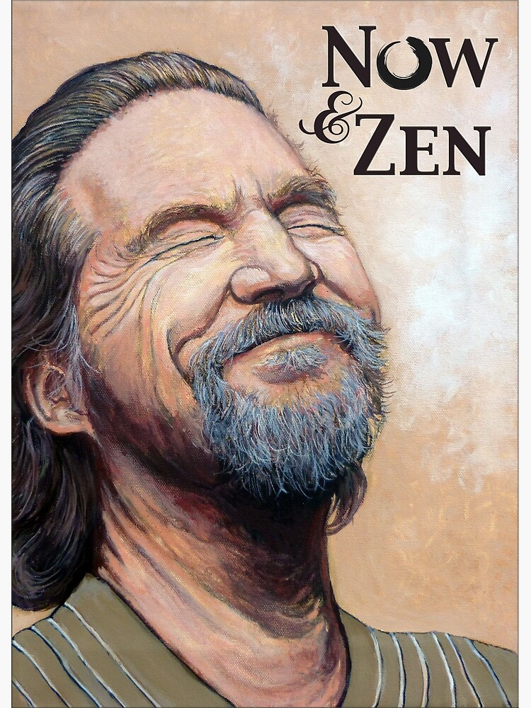 The Dude Now & Zen by donnaroderick