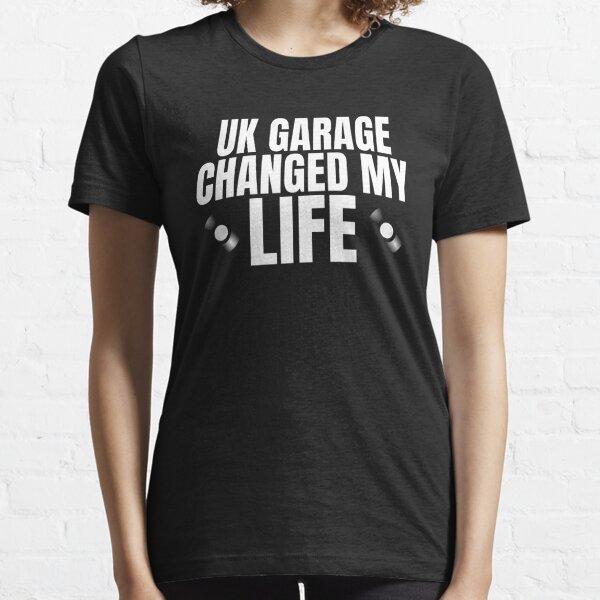 UK Garage Changed my Life Essential T-Shirt