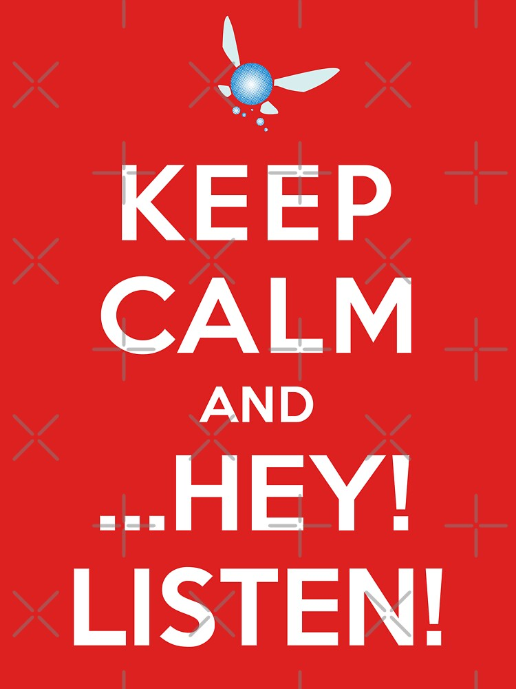Keep Calm and ...Hey! Listen! | Unisex T-Shirt