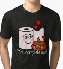 You complete me! Tri-blend T-Shirt