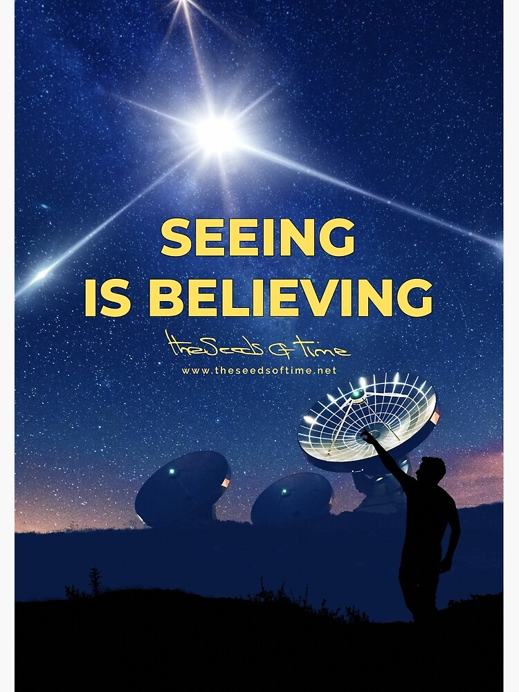 Seeing is Believing by theseedsoftime