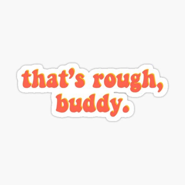 That's Rough Buddy- Avatar Sticker