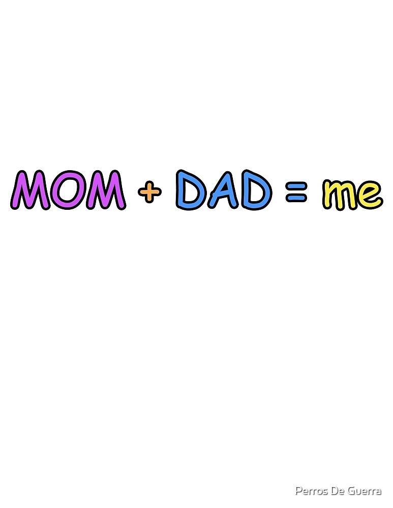 mom+dad=me by Perros De Guerra