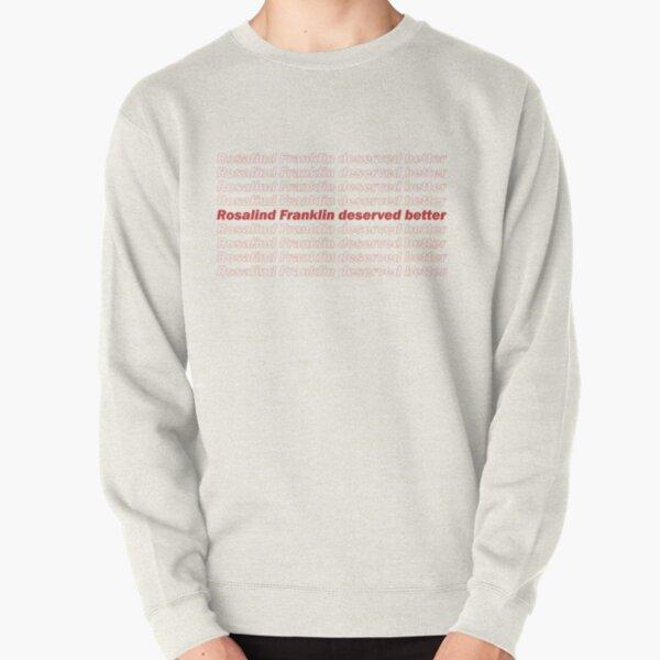 Rosalind Franklin deserved better Pullover Sweatshirt