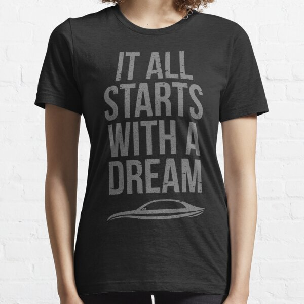 It All Starts With A Dream Essential T-Shirt