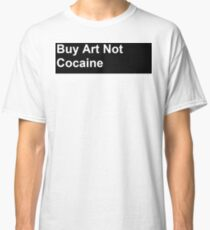 Buy art not cocaine Classic T-Shirt