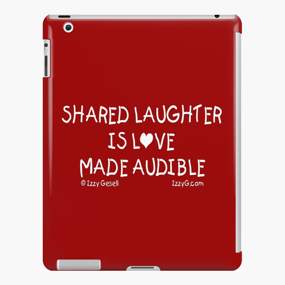 Shared Laughter is Love Made Audible iPad Case & Skin