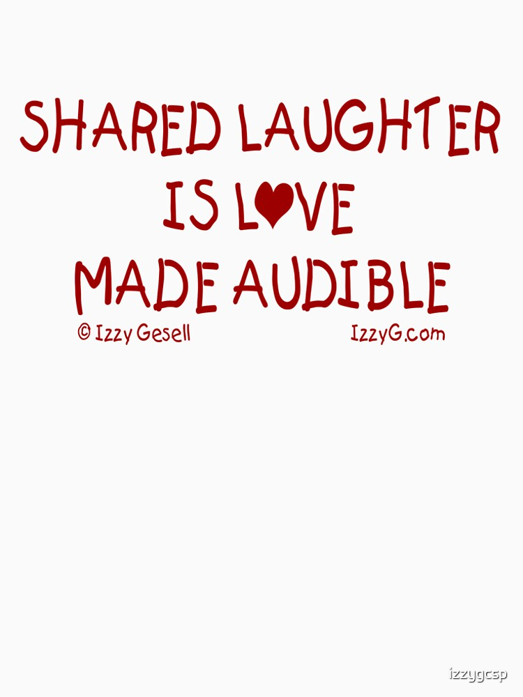 Shared Laughter is Love Made Audible by izzygcsp