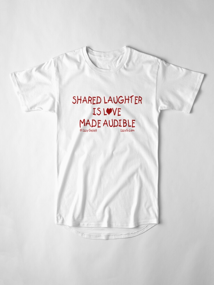 Alternate view of Shared Laughter is Love Made Audible Long T-Shirt