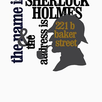 the name is sherlock holmes and the address is 221 b baker street /canon version by SallySparrowFTW