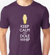 Keep Calm and Dole Whip Unisex T-Shirt