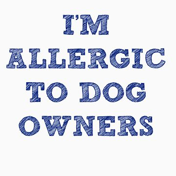Allergic to Dog Owners by GysWorks