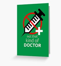 Not that kind of doctor (PhD) Greeting Card