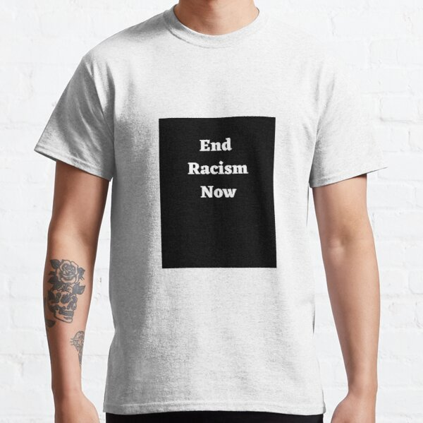 End Racism Now Classic T-Shirt