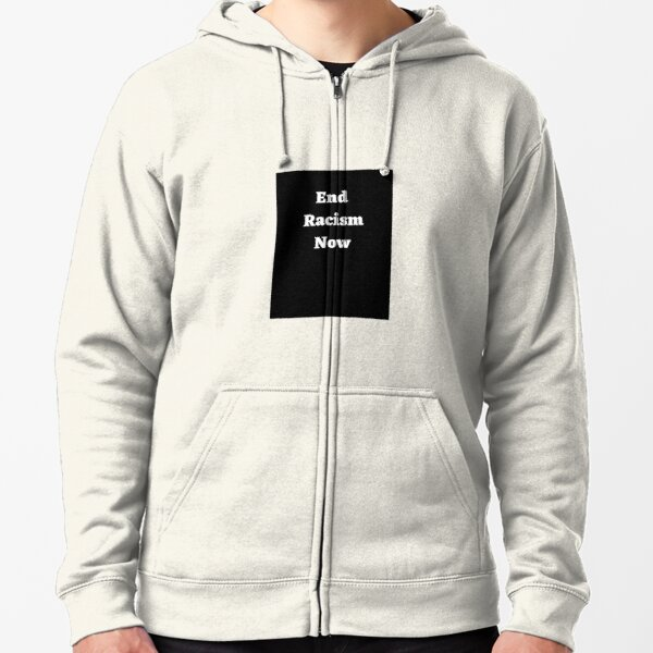 End Racism Now Zipped Hoodie