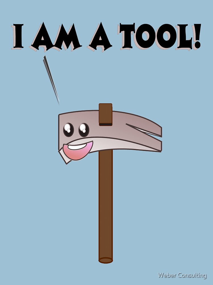 I am a tool! Specifically, a hammer.... by HalfNote5