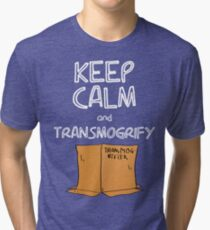Keep Calm and Transmogrify Tri-blend T-Shirt