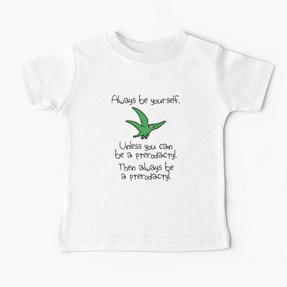Always Be Yourself, Unless You Can Be A Pterodactyl Baby T-Shirt