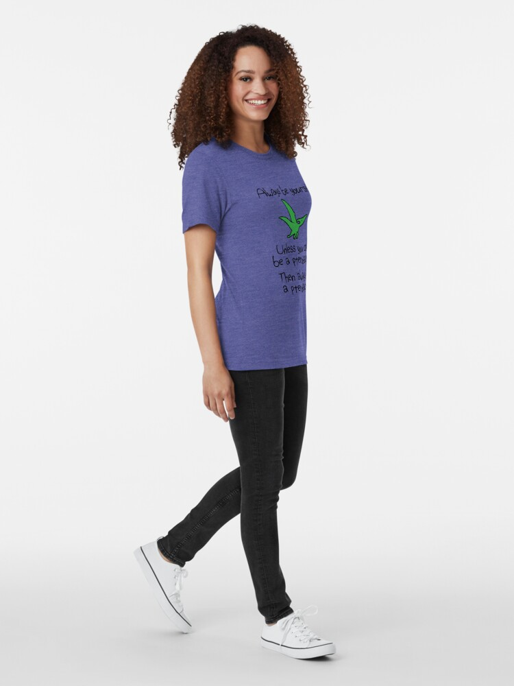 Alternate view of Always Be Yourself, Unless You Can Be A Pterodactyl Tri-blend T-Shirt