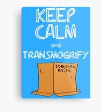 Keep Calm and Transmogrify Metal Print