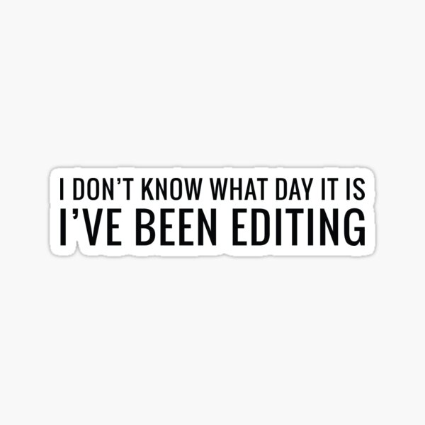 I've been Editing in Black and Blue Sticker