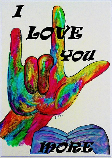 I LOVE YOU MORE - American Sign Language by EloiseArt