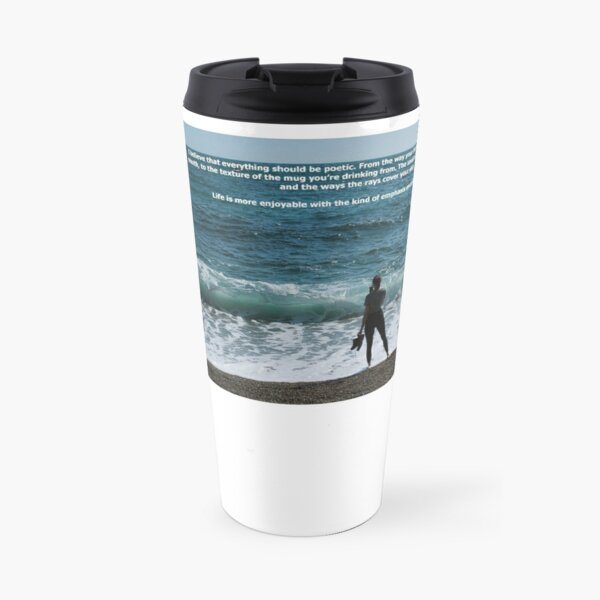 Life is more enjoyable with the kind of emphasis encouraged by poetry Travel Mug