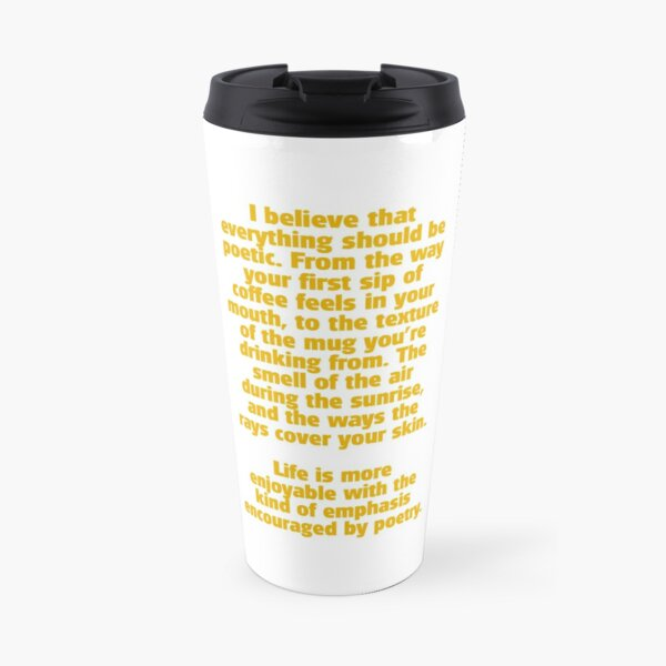 Life is more enjoyable with the kind of emphasis encouraged by poetry too Travel Mug