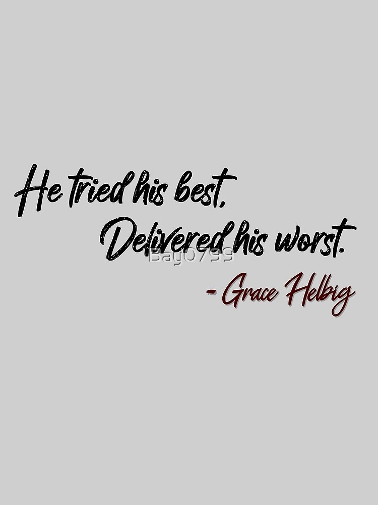 He Tried His Best, Delivered His Worst - Grace Helbig Quote by Bay0799
