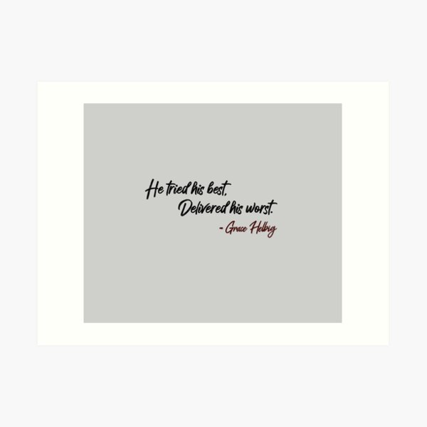 He Tried His Best, Delivered His Worst - Grace Helbig Quote Art Print