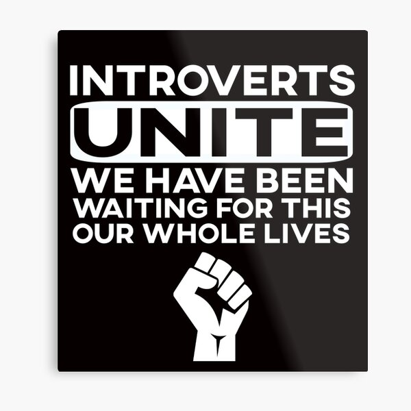 Introverts we have been waiting for this our whole lives T-shirt Metal Print