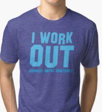 I WORK OUT (complex maths equations) Tri-blend T-Shirt