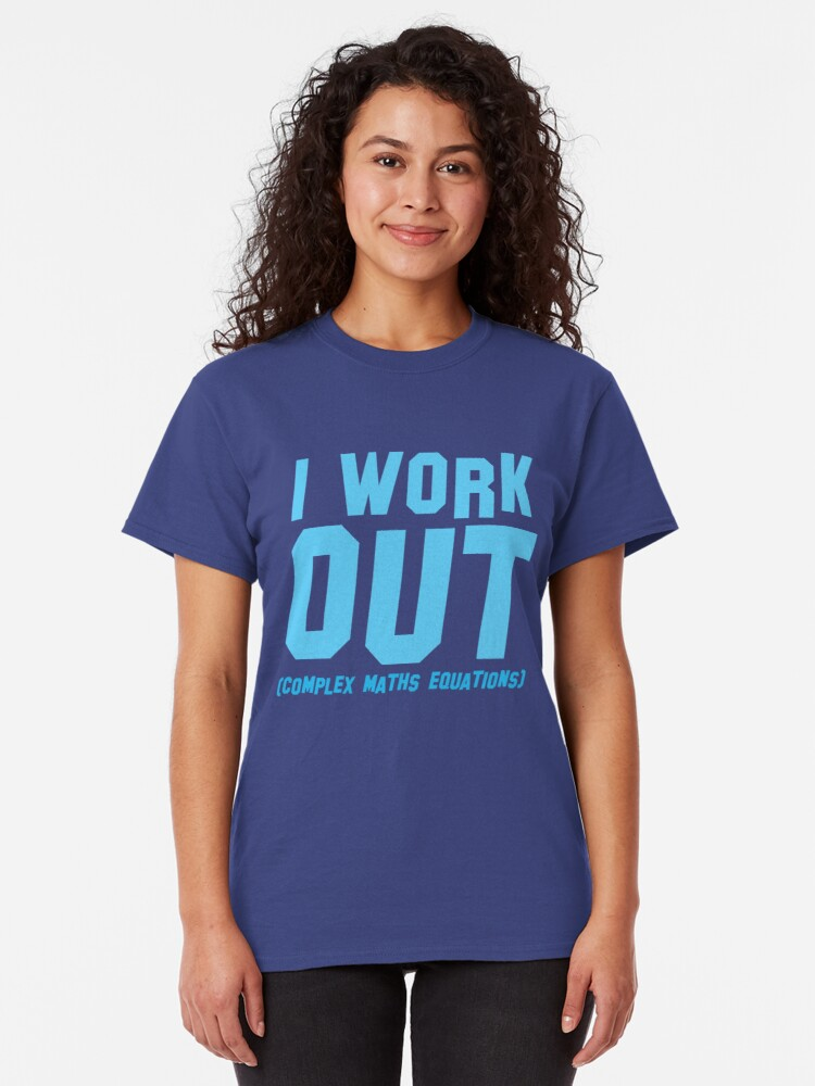 Alternate view of I WORK OUT (complex maths equations) Classic T-Shirt