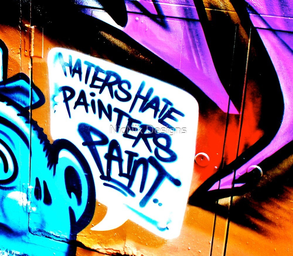 Melbourne Graffiti Street Art - Haters Hate Painters Paint by NicNik Designs