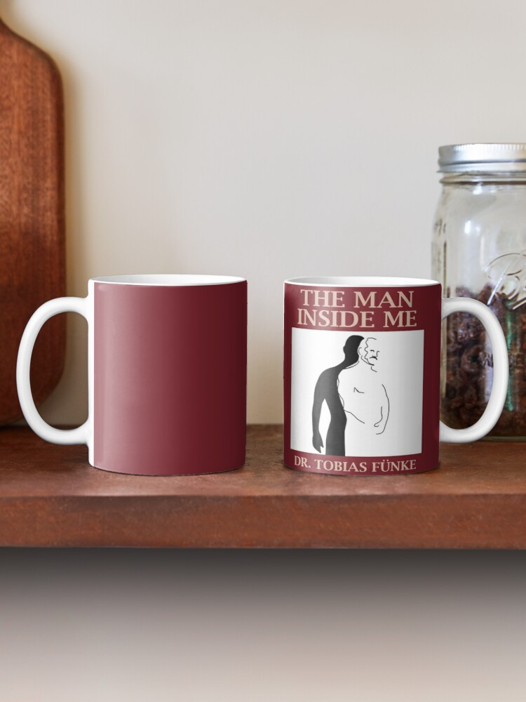 Alternate view of The Man Inside Me by Dr. Tobias Funke Mug