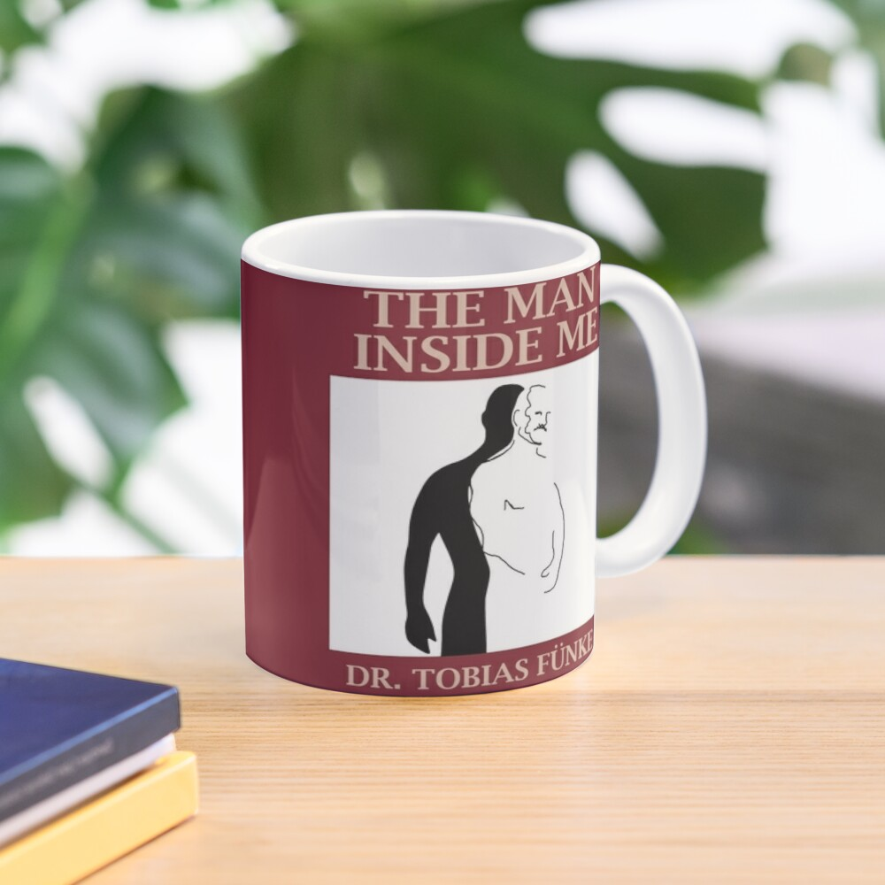 The Man Inside Me by Dr. Tobias Funke Mug