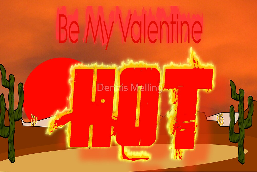 I Think You Are 'HOT' - Be My Valentine by Dennis Melling