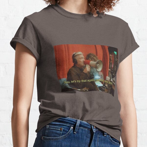 David Lynch ok, let's try that again, but this time good Classic T-Shirt
