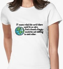 If women ruled the world there would be no wars. Just a bunch of angry countries not talking to each other.  T-Shirt