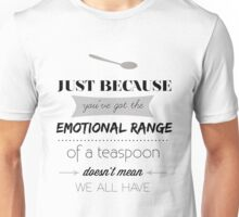 Emotional Range of a Teaspoon Unisex T-Shirt