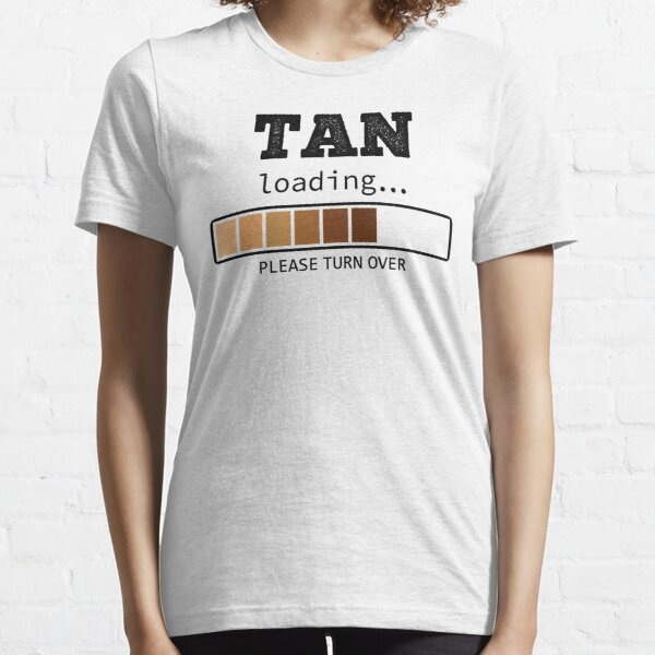 Tan Loading Please Turn Over funny saying Tanning Essential T-Shirt