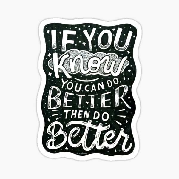 If You Know You Can Do Better, Then Do Better Quote Inspirational Typography Lettering Sticker