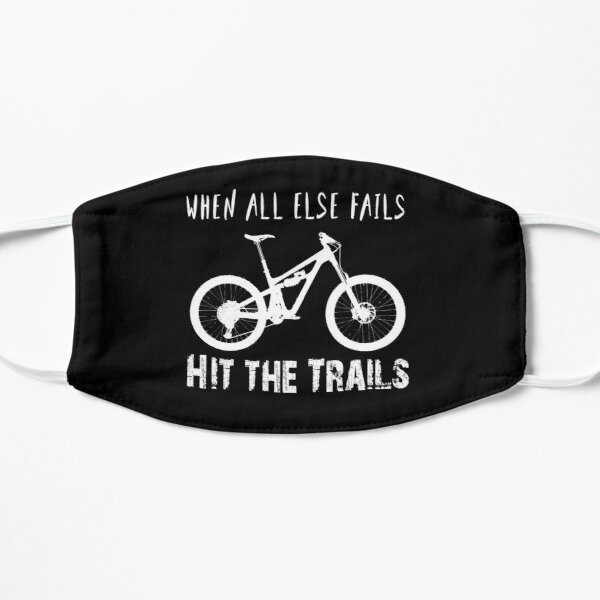 MTB Downhill   ''When All Else Fails, Hit The Trails'' Flat Mask