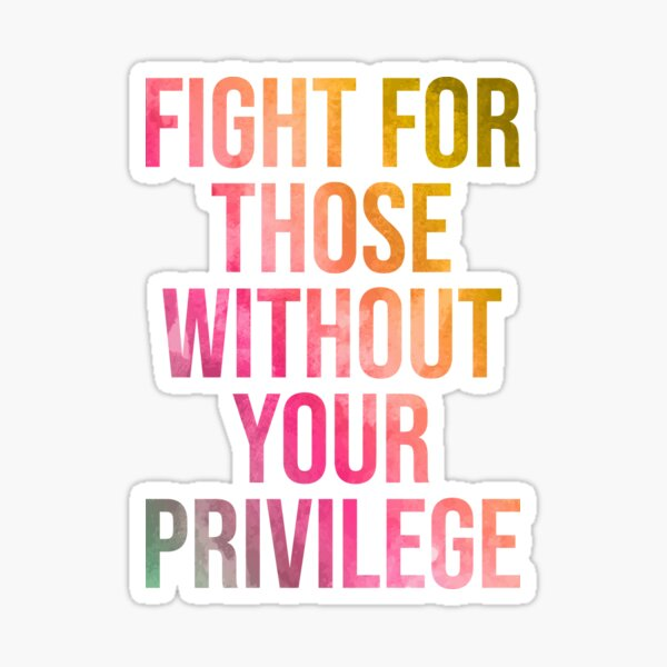 Fight for those without your Privilege in Watercolor Sticker