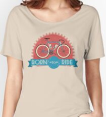 Born To Ride Women's Relaxed Fit T-Shirt