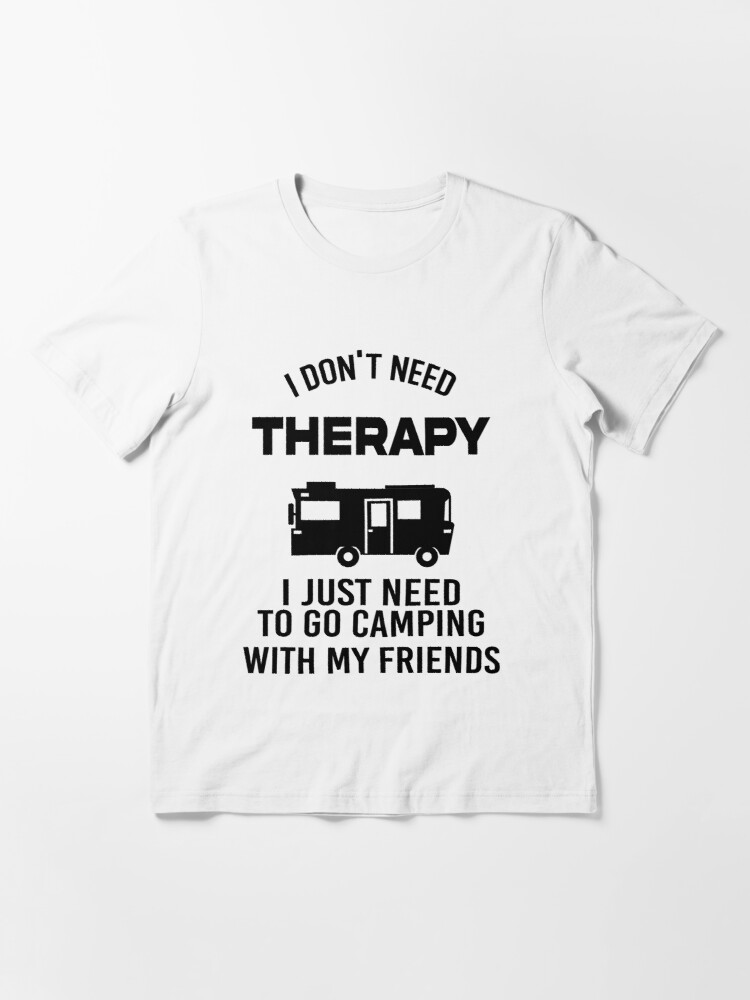 SANCTUARIES EDGE T SHIRT FUNNY I DONT NEED THERAPY CAMPING HIKING TENT PRESENT