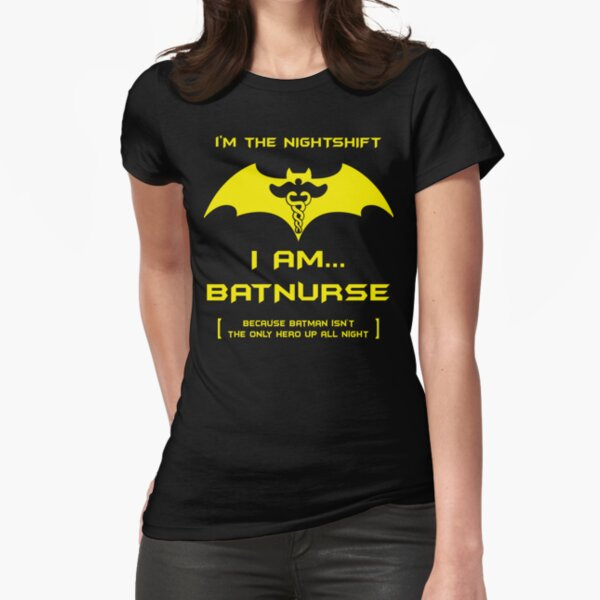 I'm The Nightshift. I Am Bat Nurse! Fitted T-Shirt